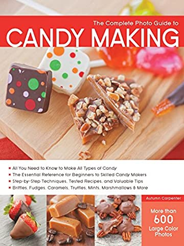 The Complete Photo Guide to Candy Making: All You Need to Know to Make All (Cioccolato Photo)