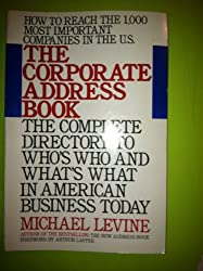 The Corporate Address Book: How to Reach the 1000 Most Important Companies in the U.S.