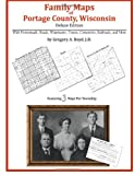 Family Maps of Portage County, Wisconsin, Deluxe Edition : With Homesteads, Roads, Waterways, Towns, Cemeteries, Railroads, and More, Boyd, Gregory A., 1420315102