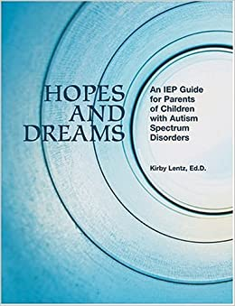 Hopes and Dreams: An IEP Guide for Parents of Children with Autism Spectrum Disorders by Kirby Lentz (2005-01-18)
