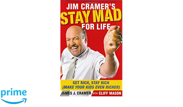 Jim Cramers Stay Mad for Life: Get Rich, Stay Rich Make Your Kids Even Richer: Amazon.es: Jim Cramer, Cliff Mason: Libros en idiomas extranjeros