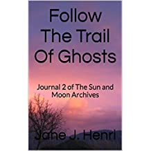 Follow The Trail Of Ghosts: Journal 2 of The Sun and Moon Archives