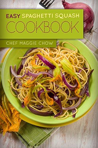 Easy Spaghetti Squash Cookbook: 50 Delicious Spaghetti Squash Recipes (Spaghetti Squash Cookbook, Spaghetti Squash Recipes, Spaghetti Squash Book 1) by [Maggie Chow, Chef]