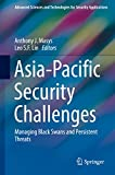 Asia-Pacific Security Challenges: Managing Black Swans and Persistent Threats (Advanced Sciences and Technologies for Security Applications) by