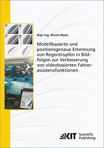 Read Online Modellbasierte und positionsgenaue Erkennung von Regentropfen in Bildfolgen zur Verbesserung von videobasierten Fahrerassistenzfunktionen ... für Technologie (Volume 21) (German Edition) ebook