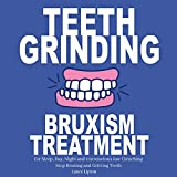 Teeth Grinding: Bruxism Treatment for