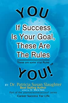 If Success Is Your Goal, These Are The Rules: These are Some Vital Rules by [Dr. Patricia Susan Slaughter]