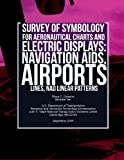 img - for Survey of Symbology for Aeronautical Charts and Electronic Displays: Navigation Aids, Airports, Lines, and Linear Patterns book / textbook / text book