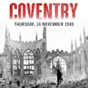 Coventry: Thursday, 14 November 1940 Audiobook by Frederick Taylor Narrated by Leighton Pugh