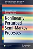 img - for Nonlinearly Perturbed Semi-Markov Processes (SpringerBriefs in Probability and Mathematical Statistics) book / textbook / text book