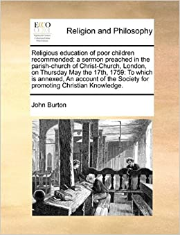 Book Religious education of poor children recommended: a sermon preached in the parish-church of Christ-Church, London, on Thursday May the 17th, 1759: To ... Society for promoting Christian Knowledge.