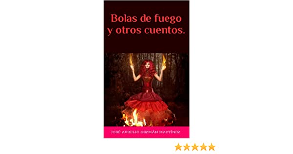 Bolas de fuego y otros cuentos. (Spanish Edition)