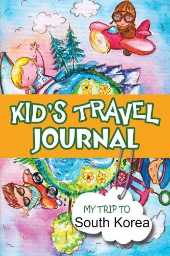 Kids Travel Journal: My Trip to South Korea