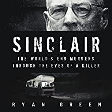 Sinclair: The World's End Murders through the Eyes of a Killer Audiobook by Ryan Green Narrated by Steve White