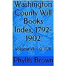 Washington County Will Books Index, 1792-1902: Volume VII - O, P, R