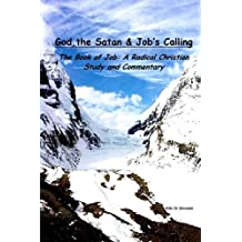 God, the Satan and Job's Calling: The Book of Job: A Radical Christian Study and Commnetary