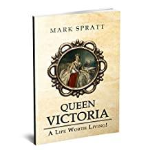 Queen Victoria: Queen Victoria Biography: A Life Worth Living!: (Queen Victoria, Biographies, Queen of the United Kingdom, British monarch, Victorian era, Royal Family) ( Famous Biographies Book 1)