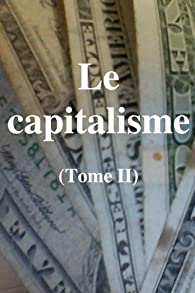 Le capitalisme: tome II (Les lois de l'économie capitaliste et de son développement : un  aperçu théorique et pratique (seconde partie) t. 2) par Claude Gétaz
