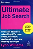 Ultimate Job Search: Invaluable Advice on Networking, CVs, Cover Letters, Interviews, Psychometric Tests and Follow-up Strategies (Ultimate Series)