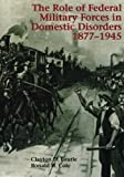 img - for The Role of Federal Military Forces in Domestic Disorders, 1877-1945 (Army Historical Series) by Clayton D. Laurie (2015-09-08) book / textbook / text book