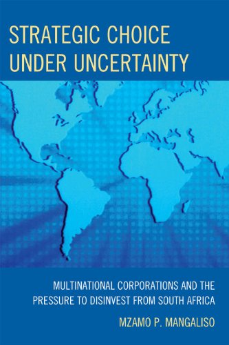 Strategic Choice Under Uncertainty: Multinational Corporations and the Pressure to Disinvest from South Africa by UPA