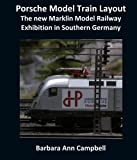 Porsche Model Train Layout: The new Marklin Model Railway Exhibition in Southern Germany