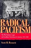 Radical Pacifism: The War Resisters League and Gandhian Nonviolence in America, 1915-1963 (Syracuse Studies on Peace and Conflict Resolution)