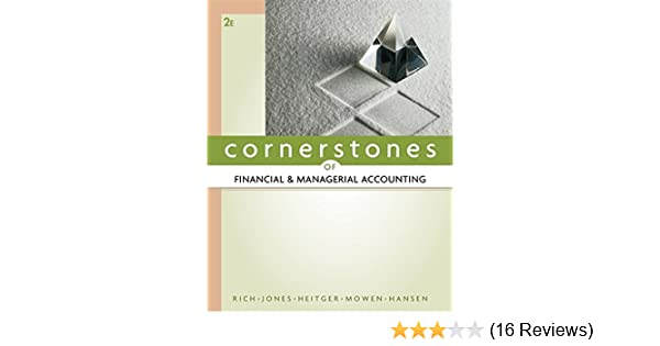 cornerstones of financial and managerial accounting jay rich jeff rh amazon com Cornerstone Education Loan Services cornerstones of financial and managerial accounting 2nd edition solutions manual