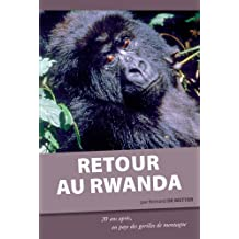 Retour au Rwanda. 20 ans après, au pays des gorilles de montagne (French Edition)