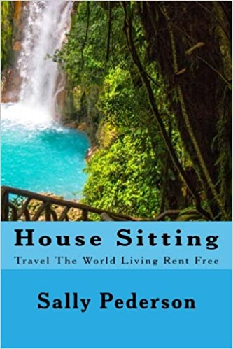 House Sitting: Travel The World Living Rent Free: Sally Pederson