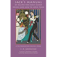 Jack's Manual of Recipes for Fancy Mixed Drinks and How to Serve Them: A Pre-Prohibition Cocktail Book