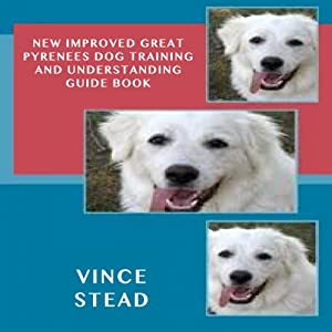 New Improved Great Pyrenees Dog Training and Understanding Guide Book Audiobook