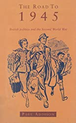 The Road To 1945: British Politics and the Second World War Revised Edition