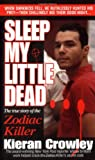 Sleep My Little Dead: The True Story of the Zodiac Killer (St. Martin's true crime library)
