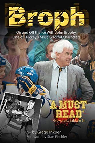 (Broph: On and Off the Ice With John Brophy, One of Hockey's Most Colorful Characters)