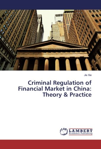 Criminal Regulation Of Financial Market In China  Theory   Practice