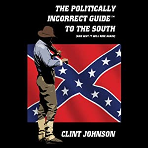 The Politically Incorrect Guide to the South (and Why it Will Rise Again) Hörbuch