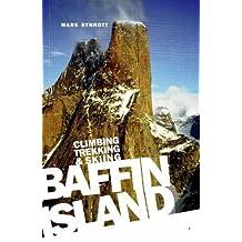 Baffin Island: Climbing Trekking and Skiing
