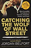 img - for Catching the Wolf of Wall Street: More Incredible True Stories of Fortunes, Schemes, Parties, and Prison by Jordan Belfort (24-Oct-2013) Paperback book / textbook / text book