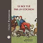 Le roi tué par un cochon | Michel Pastoureau