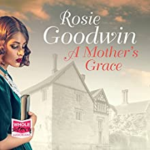 A Mother's Grace Audiobook by Rosie Goodwin Narrated by Charlie Sanderson