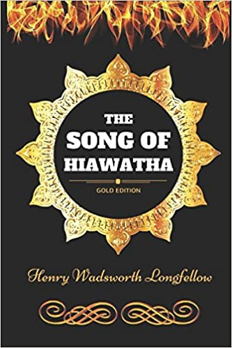 The Song of Hiawatha: By Henry Wadsworth Longfellow - Illustrated