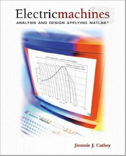 Read Online By Jim Cathey Electric Machines: Analysis and Design Applying MATLAB (1st Edition) pdf