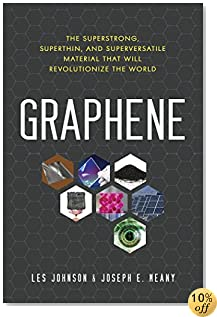 Graphene: The Superstrong, Superthin, and Superversatile Material That Will Revolutionize  the World