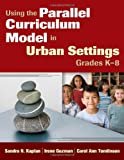 img - for Using the Parallel Curriculum Model in Urban Settings, Grades K-8 book / textbook / text book