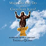 What Do You Do with a Chocolate Jesus?: An Irreverent History of Christianity | Thomas Quinn