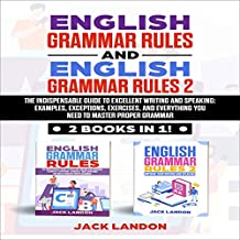 English Grammar Rules and English Grammar Rules 2: 2 Books in 1: The Indispensable Guide to Excellent Writing and Speaking: Examples, Exceptions, Exercises, and Everything You Need to Master Proper Grammar