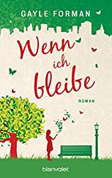 Wenn ich bleibe: Roman (German Edition)