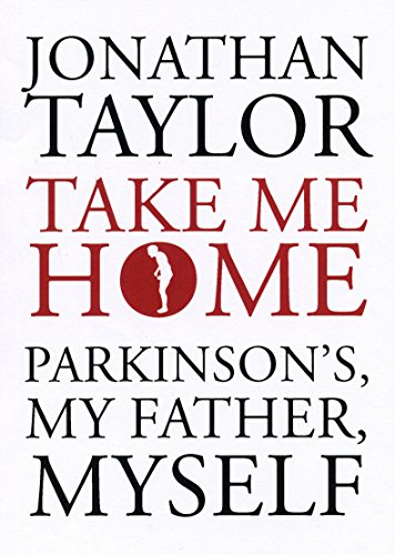 Take Me Home: Parkinsons, My Father, Myself