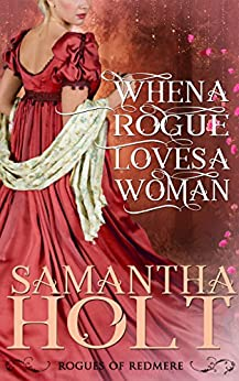 When a Rogue Loves a Woman (Rogues of Redmere Book 2) by [Holt, Samantha]
